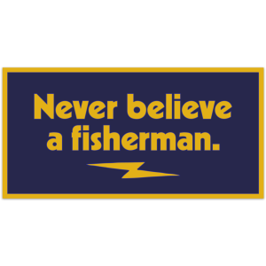 Never Believe A Fisherman Sticker